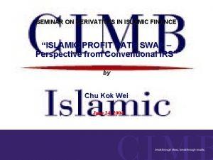 SEMINAR ON DERIVATIVES IN ISLAMIC FINANCE ISLAMIC PROFIT