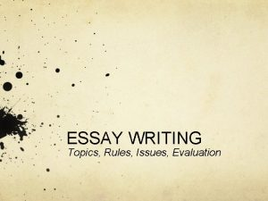 ESSAY WRITING Topics Rules Issues Evaluation Research Essay