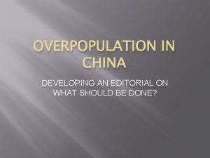 OVERPOPULATION IN CHINA DEVELOPING AN EDITORIAL ON WHAT
