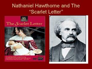 Nathaniel Hawthorne and The Scarlet Letter Nathaniel Hawthorne