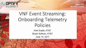 VNF Event Streaming Onboarding Telemetry Policies Alok Gupta