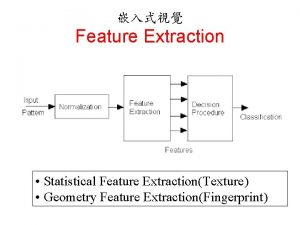 Feature Extraction Statistical Feature ExtractionTexture Geometry Feature ExtractionFingerprint