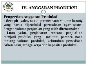 IV ANGGARAN PRODUKSI Pengertian Anggaran Produksi Sempit yaitu
