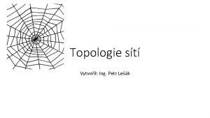 Topologie st Vytvoil Ing Petr Lek Fyzick topologie