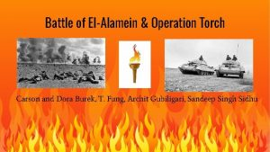 Battle of ElAlamein Operation Torch Carson and Dora