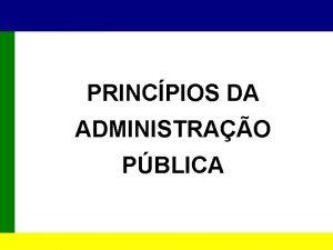 PRINCPIOS DA ADMINISTRAO PBLICA PRINCPIOS DA ADM PBLICA