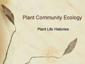 Plant Community Ecology Plant Life Histories Life History