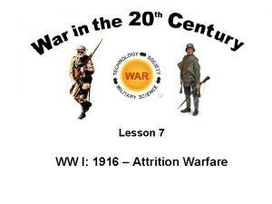 Lesson 7 WW I 1916 Attrition Warfare Lesson