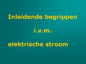 Inleidende begrippen i v m elektrische stroom 1