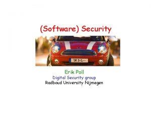Software Security Erik Poll Digital Security group Radboud