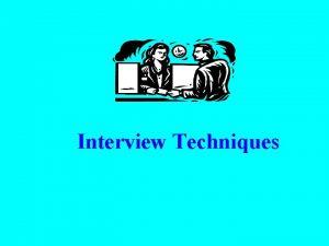 Interview Techniques INTERVIEW l Definition for interview l