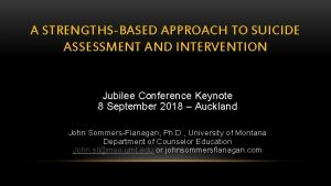 A STRENGTHSBASED APPROACH TO SUICIDE ASSESSMENT AND INTERVENTION