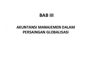 BAB III AKUNTANSI MANAJEMEN DALAM PERSAINGAN GLOBALISASI AKUNTANSI