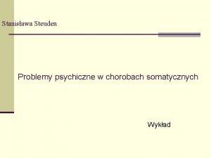 Stanisawa Steuden Problemy psychiczne w chorobach somatycznych Wykad