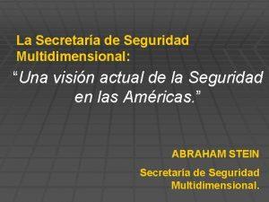 La Secretara de Seguridad Multidimensional Una visin actual