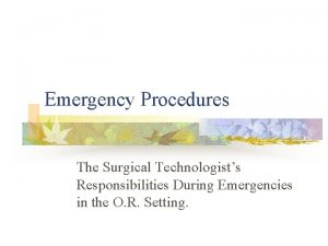 Emergency Procedures The Surgical Technologists Responsibilities During Emergencies