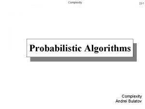 Complexity 22 1 Probabilistic Algorithms Complexity Andrei Bulatov