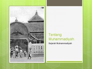 Tentang Muhammadiyah Sejarah Muhammadiyah Sejarah Muhammadiyah PROLOG Muhammadiyah