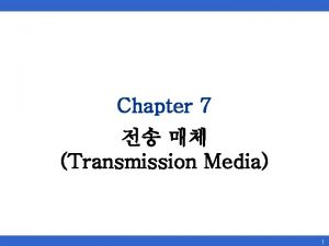 Chapter 7 Transmission Media 1 7 Transmission Media
