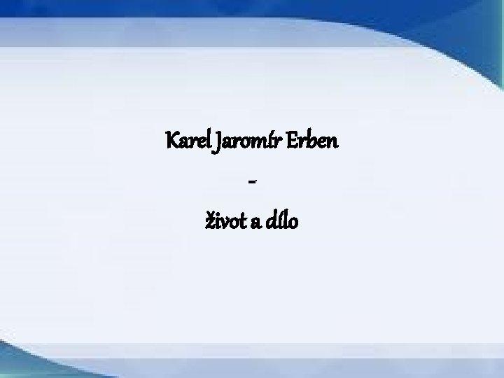 Karel Jaromr Erben ivot a dlo 1811 1870