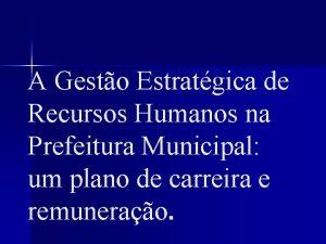 A Gesto Estratgica de Recursos Humanos na Prefeitura
