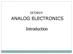 EET 2054 ANALOG ELECTRONICS Introduction EET 2054 ANALOG