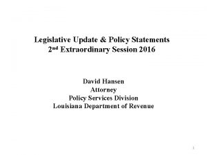 Legislative Update Policy Statements 2 nd Extraordinary Session