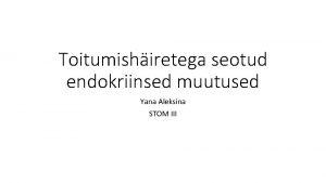 Toitumishiretega seotud endokriinsed muutused Yana Aleksina STOM III