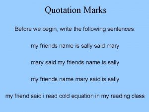 Quotation Marks Before we begin write the following