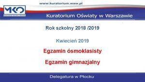Rok szkolny 2018 2019 Kwiecie 2019 Egzamin smoklasisty