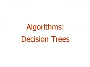 Algorithms Decision Trees Outline Introduction Data Mining and