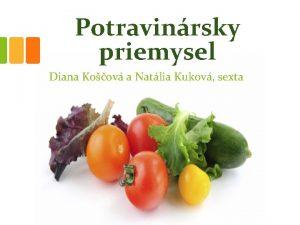 Potravinrsky priemysel Diana Koov a Natlia Kukov sexta