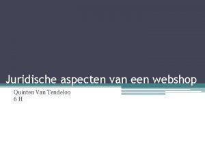 Juridische aspecten van een webshop Quinten Van Tendeloo