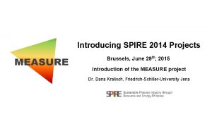 Introducing SPIRE 2014 Projects Brussels June 29 th