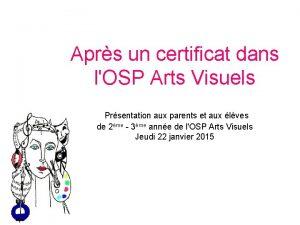 Aprs un certificat dans lOSP Arts Visuels Prsentation