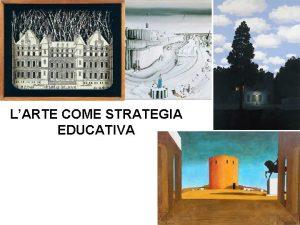 LARTE COME STRATEGIA EDUCATIVA Per arricchire il sapere