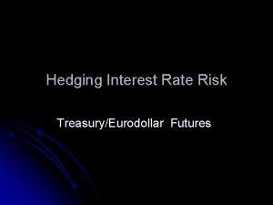 Hedging Interest Rate Risk TreasuryEurodollar Futures Derivative Securities