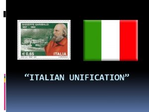 ITALIAN UNIFICATION I Nationalism in Italy A Congress
