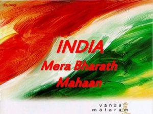 INDIA Mera Bharath Mahaan The subcontinent of India