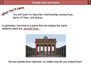 Parallel Lines and Planes You will learn to