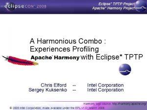 Eclipse TPTP Project Apache Harmony Project A Harmonious