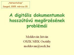 Networkshop Szeged 2005 mrcius 30 A digitlis dokumentumok