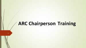 ARC Chairperson Training 1 2 Agenda Introduction Overview