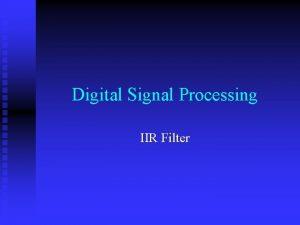 Digital Signal Processing IIR Filter IIR Filter Design