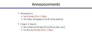 Announcements Homework 2 Due Thursday 72 at 11