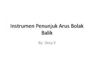 Instrumen Penunjuk Arus Bolak Balik By Desy K