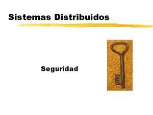 Sistemas Distribuidos Seguridad Seguridad z Introduccin requerimientos amenazas