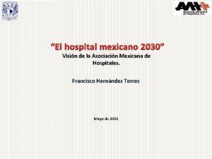 El hospital mexicano 2030 Visin de la Asociacin