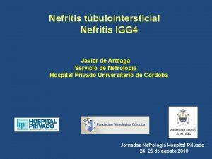 Nefritis tbulointersticial Nefritis IGG 4 Javier de Arteaga
