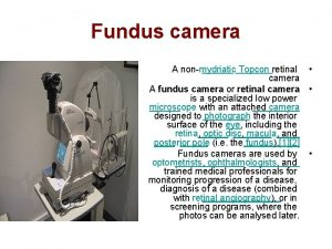 Fundus camera A nonmydriatic Topcon retinal camera A